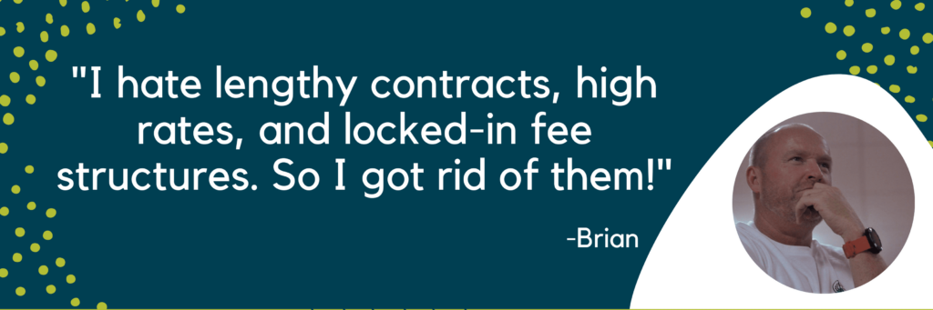Brian Staver's quote about getting rid of lengthy contracts and high fees.