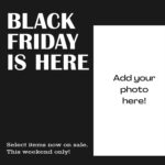 """""""Black Friday is here"""" white text on a black background. Next to a white box with the text """"add your photo here!"""""""