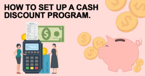 """Illustration of a piggy bank and coins on one side. An illustration of women standing next to a credit card machine with a receipt and cash next to it. Text reads """"How to set up a cash discounting program."""""""