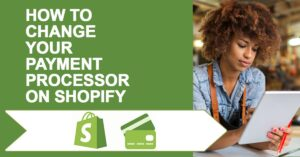 """Female store owner on tablet with text """"How to change your payment processor on shopify"""""""